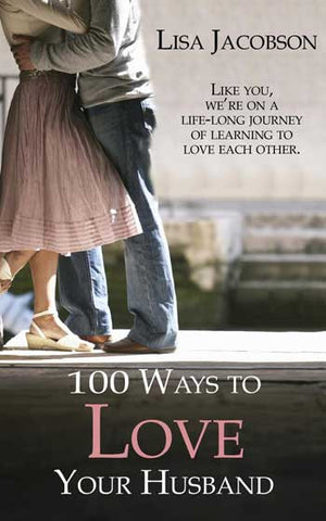 100 Ways to Love Your Husband: The Life-Long Journey of Learning to Love