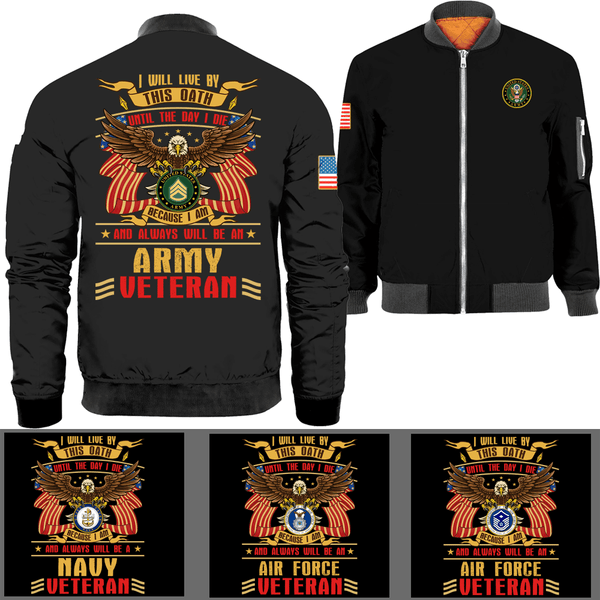 I Will Live By This Oath Until The Day I Die Because I Am And Always Will Be A Veteran Bomber Jacket
