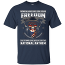 Women Have Died For Your Freedom Stand Up For The National Anthem T Shirt