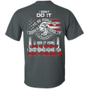 I Did It Because It's What Veterans Do T Shirt