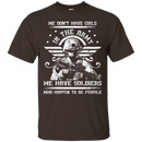 We have Female Soldiers In The Army Front T Shirts