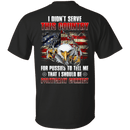 Veteran - I Didn't Serve This Country T Shirt
