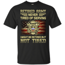 Retired Army Never Tired of Serving Front T Shirts