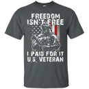 "Military T-Shirt ""Freedom Isn't Free US Veteran Paid For It"""