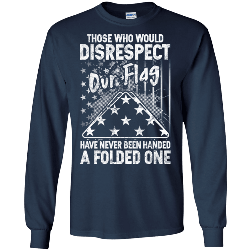 THOSE WHO WOULD DISRESPECT OUR FLAG TSHIRT
