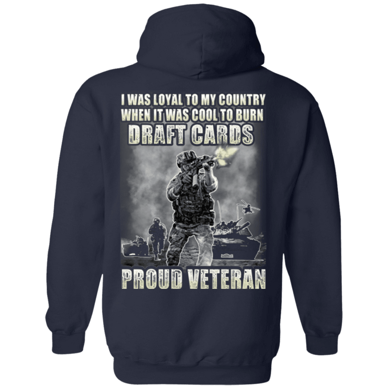 Proud Veteran - I was Loyal To My Country When It Was Cool To Burn Draft Cards T Shirt