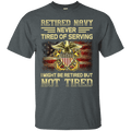 Retired Navy Never Tired of Serving Front T Shirts