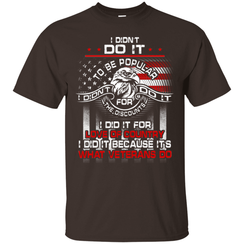 I DID IT BECAUSE ITS WHAT VETERANS DO TSHIRT