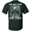 Veteran - You Keep Your Advice We'll Keep Our Guns T Shirt