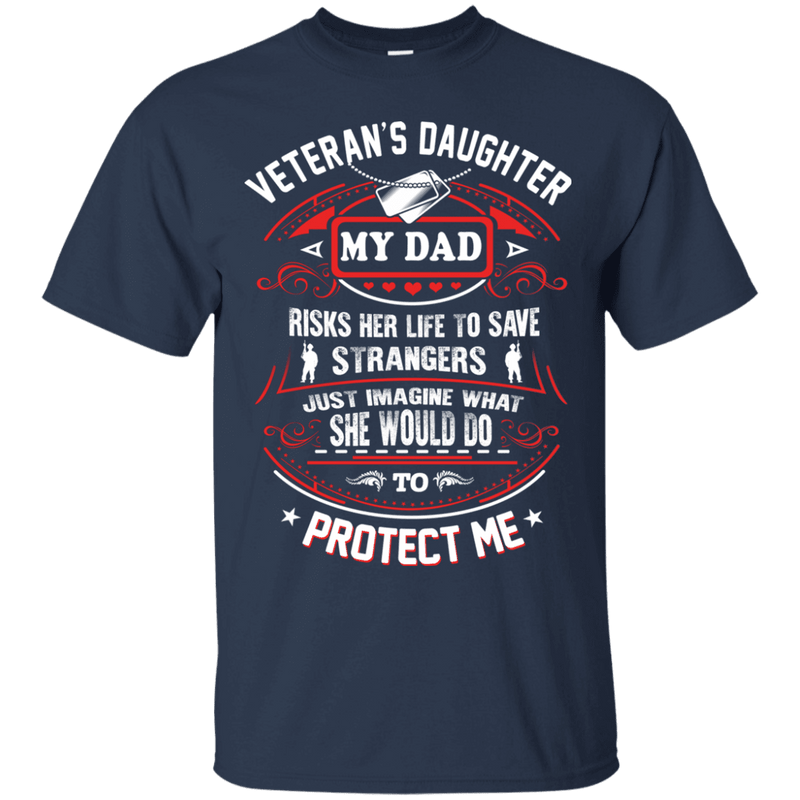 VETERAN DAUGHTER MY DAD RISK HIS LIFE TO PROTECT ME TSHIRT