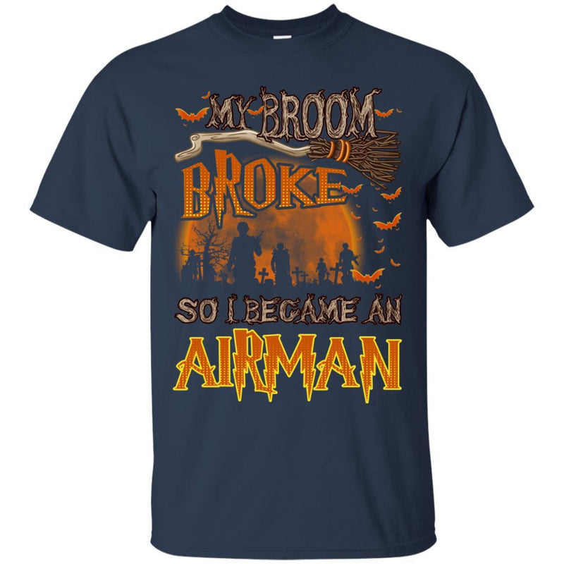 My Broom Broke So I Became An Airman Air Force Men T Shirt On Front