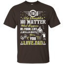 To My Daughter No Matter I Will Always Be There For You Veteran Dad T Shirt