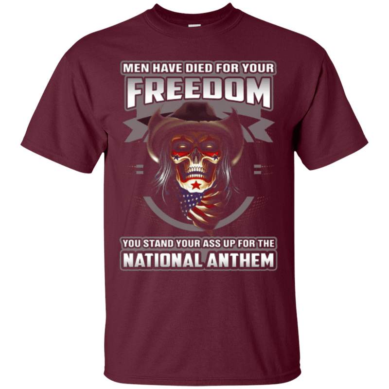 MEN HAVE DIED FOR YOUR FREEDOM STAND UP FOR THE NATIONAL ANTHEM T SHIRT