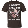 I DON'T CALL 911 UNTIL I RUN OUT OF AMMO T SHIRT