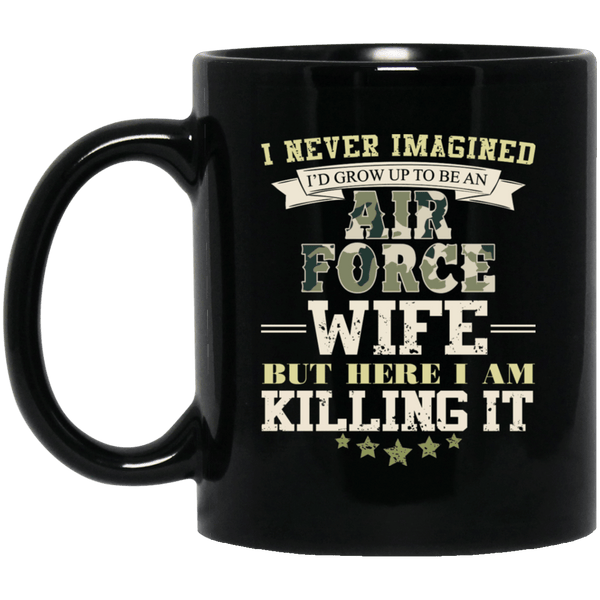I Never Imagined, Air Force Wife But Here I Am Killing It 11 oz. Black Mug