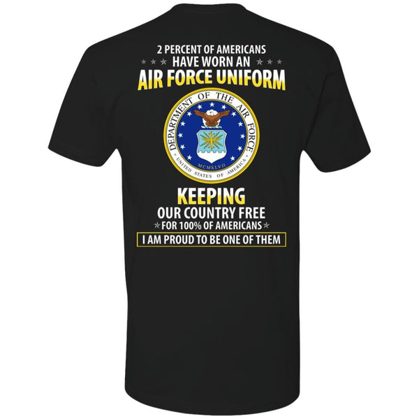 2 percent of Americans have worn an Air Force Uniform, keeping our country free, I am proud to be one of them - Next Level Premium T-Shirt On Back