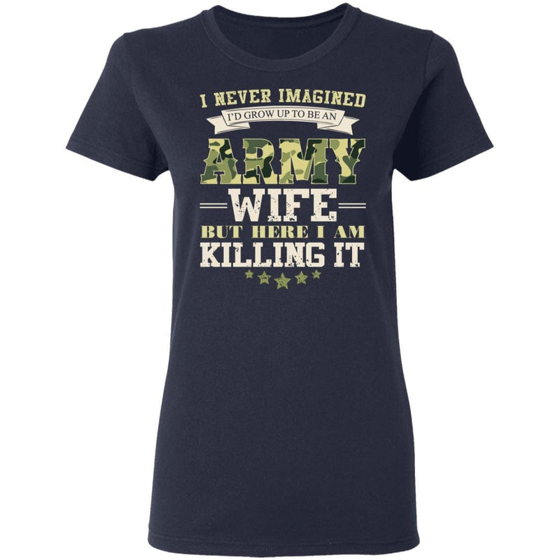 I Never Imagined, Army Wife But Here I Am Killing It Gildan Ladies' 5.3 oz. T-Shirt