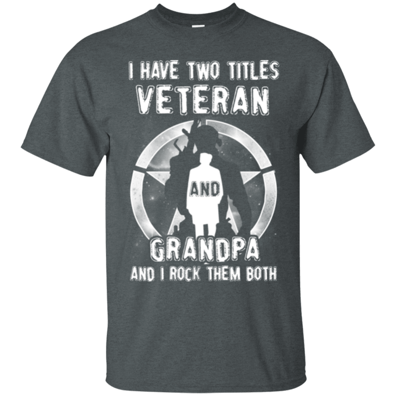 I HAVE TWO TITLES VETERAN AND GRANDPA T SHIRT