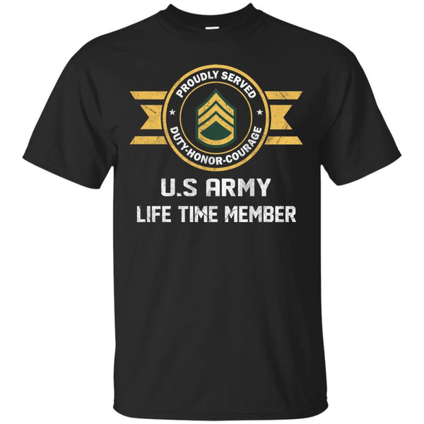 Life Time Member - US Army E-6 Staff Sergeant E6 SSG Noncommissioned Officer Ranks Men T Shirt On Front