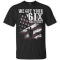 WE GOT YOUR SIX RED FRIDAY T SHIRT