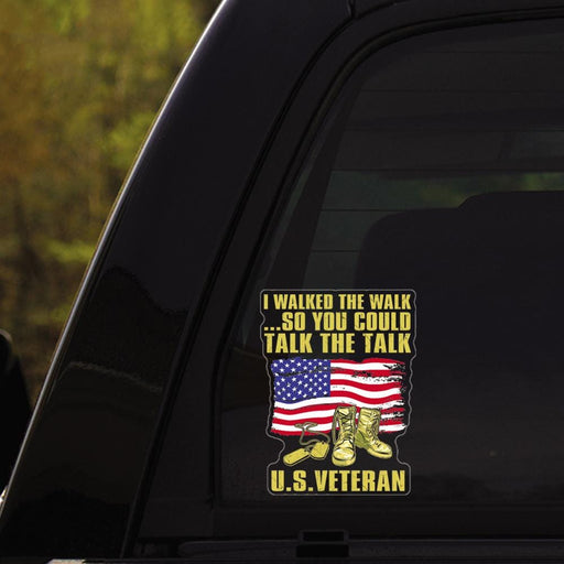 """ I walked the walk so you could talk the talk us veteran "" Clear Stickers"