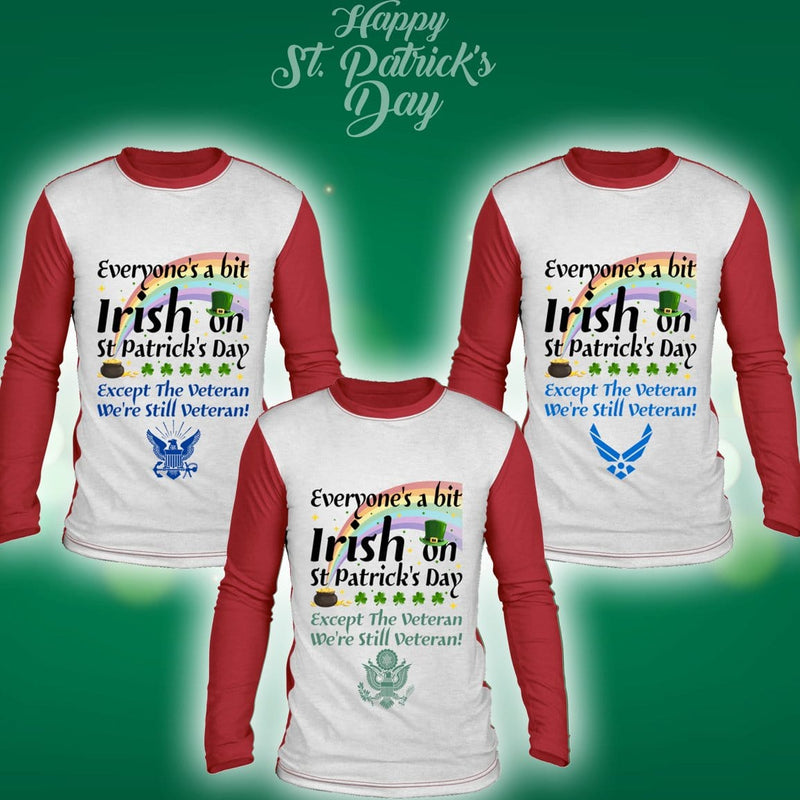 Everyone's a Bit Irish on St Patrick's Day Except The Air Force Veteran We're Still Veteran Sublimated Long Sleeve Shirt