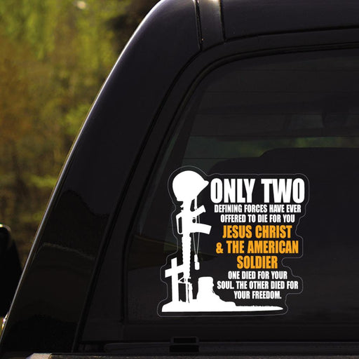 Only Two Defining Forces Have Ever Offered To Die For You Jesus Christ & The American Soldier Clear Stickers