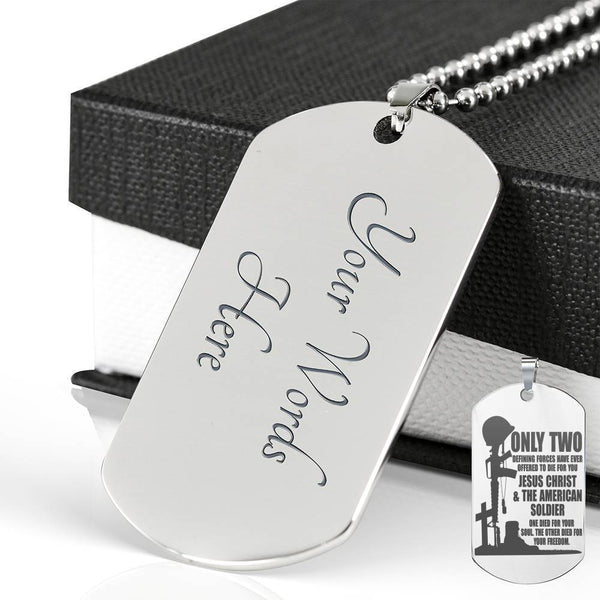 Only Two DeDefining Forces Have Ever Offered To Die For You - Personalized Engraved Dog Tags Stainless