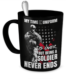 BEING A SOLDIER NEVER ENDS - Limited Coffee Mug