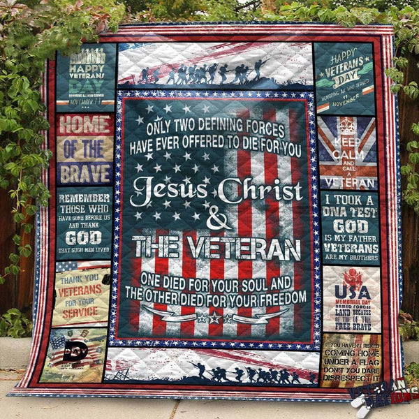 Only two defining forces have ever offered to die for you, Jesus Christ and the Veteran - US Veteran Blanket Quilt
