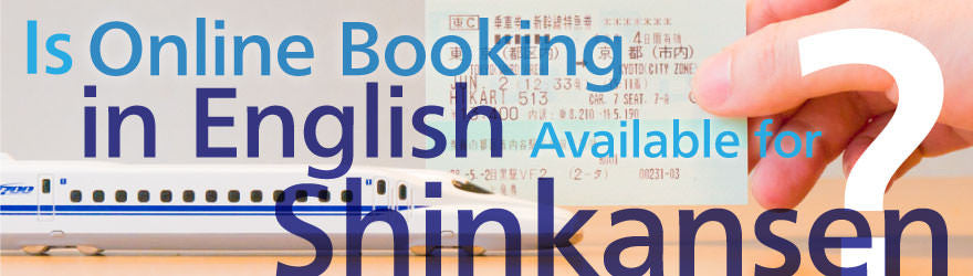 Is Online Booking in English Available for Shinkansen?