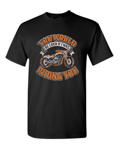 You'd Be Loud T-Shirt (Front Print) - Blown Biker - 2