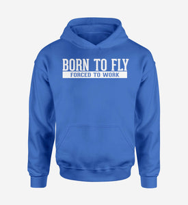 Born To Fly Forced To Work Designed Hoodies