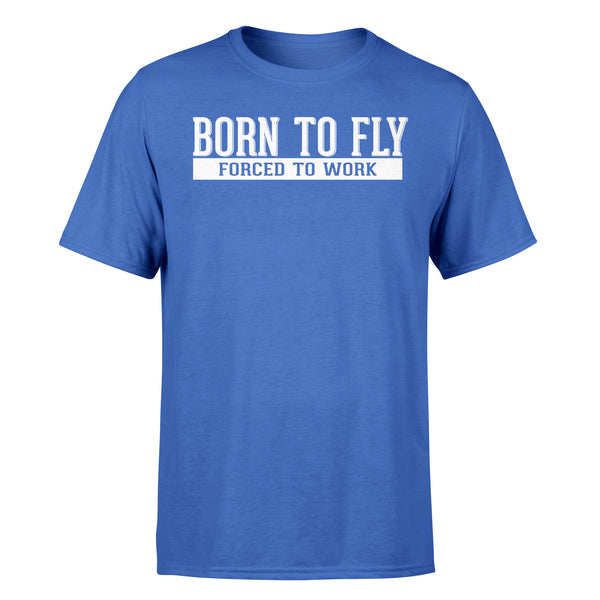 Born To Fly Forced To Work Designed T-Shirts