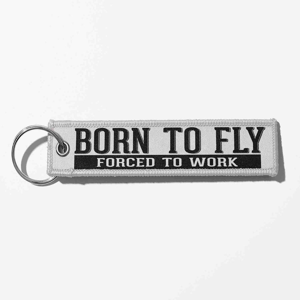 Born To Fly Forced To Work Designed Key Chains