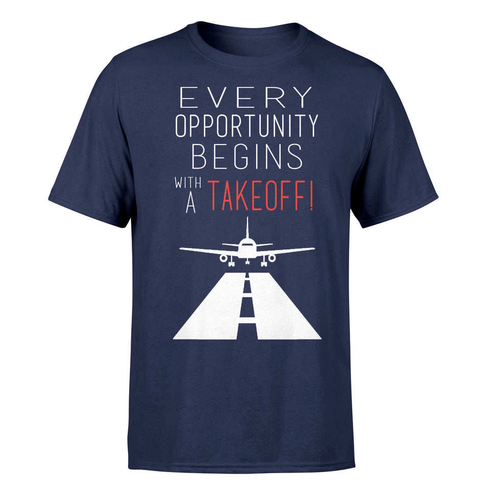 Every Opportunity Begins WITH A TAKEOFF Designed T-Shirts