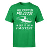 Helicopter Pilots Get It Up Faster Designed T-Shirts