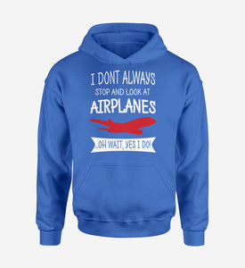 I Don't Always Stop and Look at Airplanes Designed Hoodies