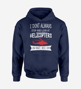 I Don't Always Stop and Look at Helicopters Designed Hoodies