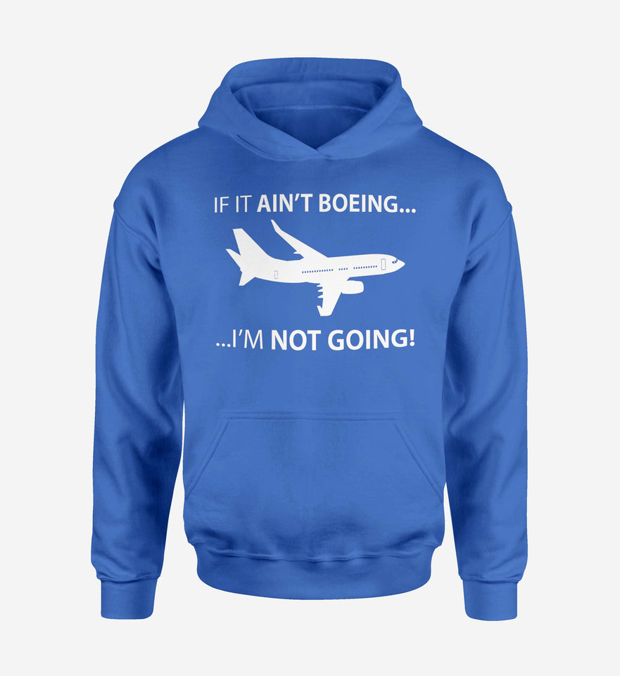If It Ain't Boeing I'm Not Going! Designed Hoodies