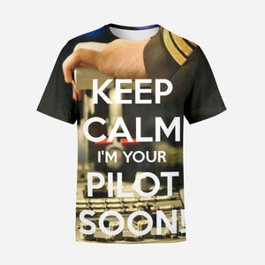 Keep Calm I'm Your Pilot Soon Designed 3D T-Shirts