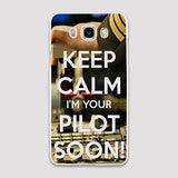 Keep Calm I'm Your PILOT Soon Samsung J & C Cases