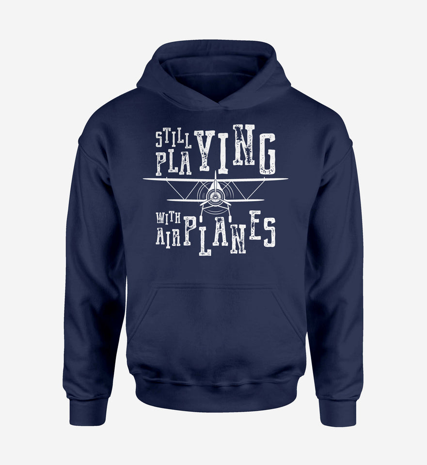 Still Playing With Airplanes Designed Hoodies