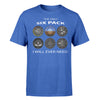 The Only Six Pack I Will Ever Need Designed T-Shirts