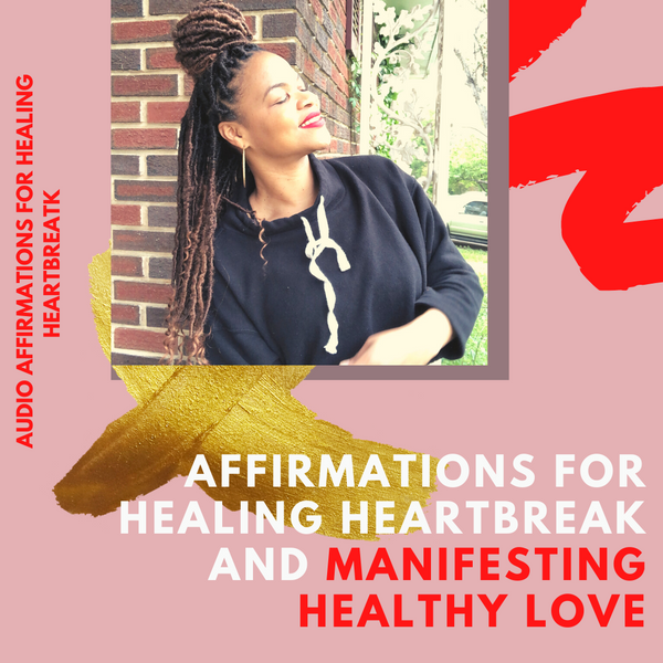 Audio Affirmations for Healing Heartbreak + Manifesting Healthy Love