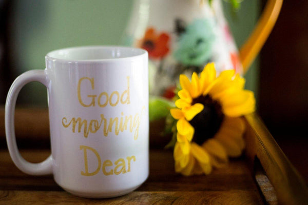 Good Morning Dear Mug, Coffee Mug - Do Take It Personally