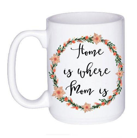 Home is Where Mom Is, Coffee Mug - Do Take It Personally