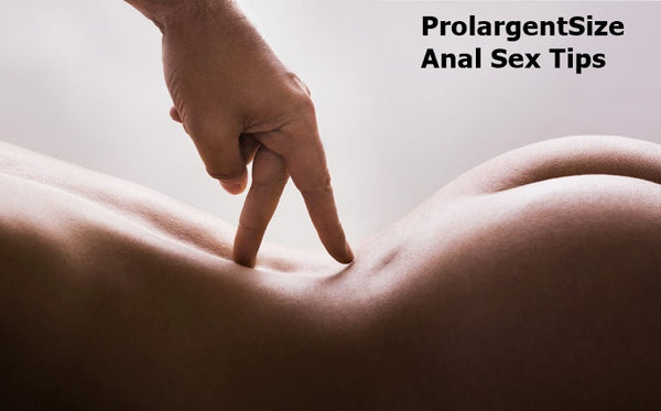 prolargentsize anal sex tips