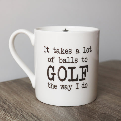 It Takes a Lot of Balls to Golf The way I do - Large Mug
