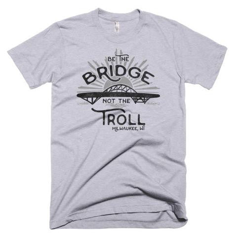 Be the Bridge, Not the Troll
